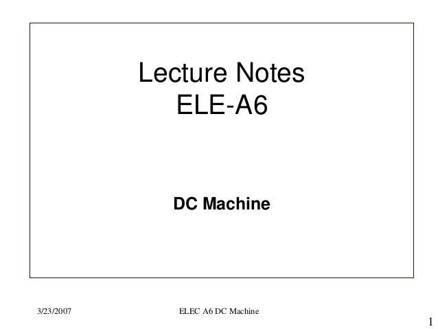 3/23/2007 ELEC A6 DC Machine1Lecture NotesELE-A6DC Machine