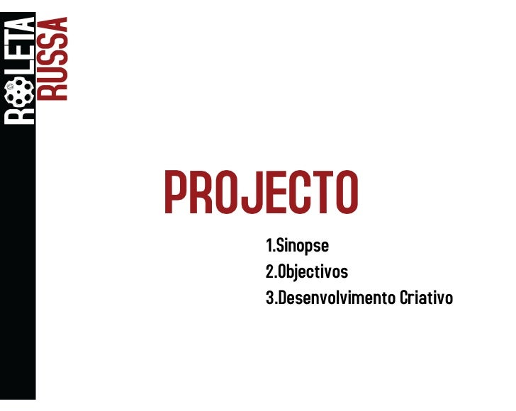 PROJECTO     1.Sinopse     2.Objectivos     3.Desenvolvimento Criativo