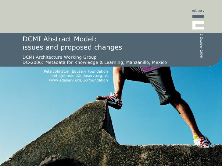 DCMI Abstract Model:  issues and proposed changes DCMI Architecture Working Group  DC-2006: Metadata for Knowledge & Learn...