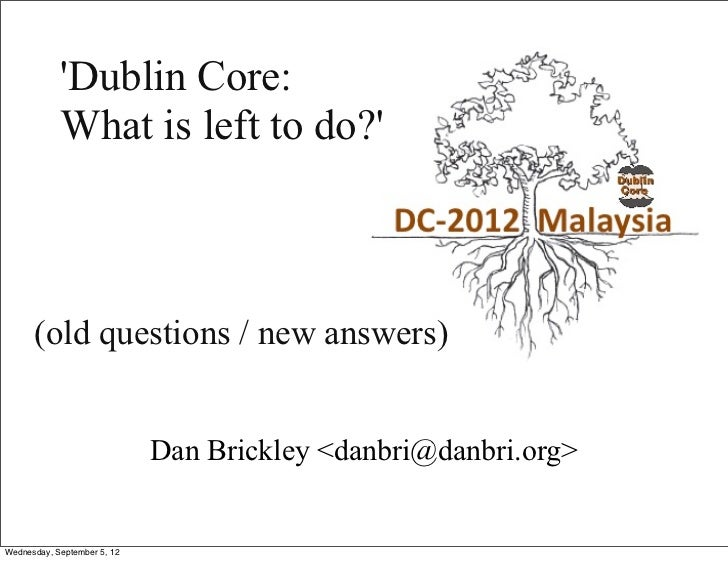 Dublin Core:            What is left to do?      (old questions / new answers)                             Dan Brickley <d...