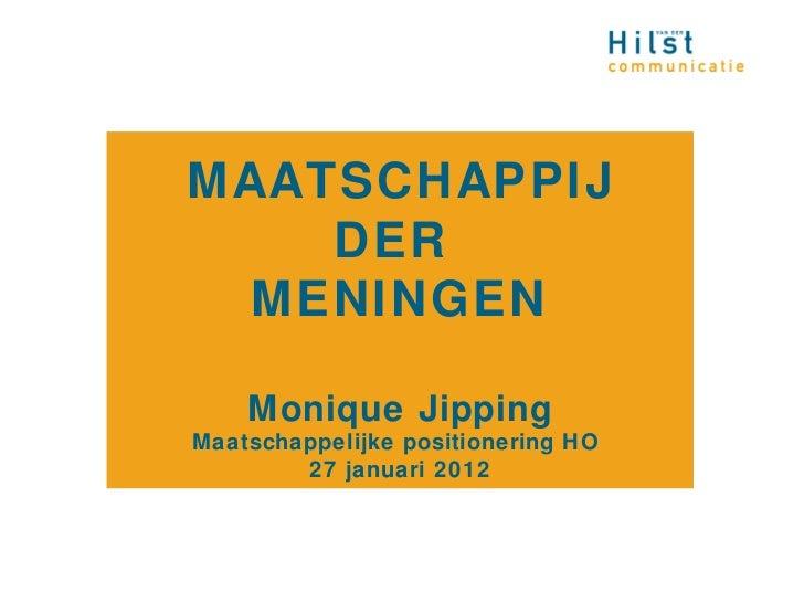 MAATSCHAPPIJ    DER  MENINGEN    Monique JippingMaatschappelijke positionering HO        27 januari 2012