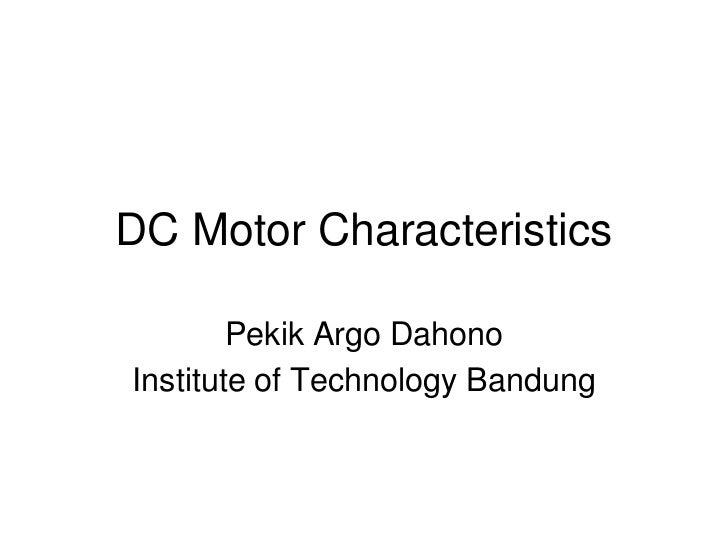 DC Motor Characteristics        Pekik Argo DahonoInstitute of Technology Bandung