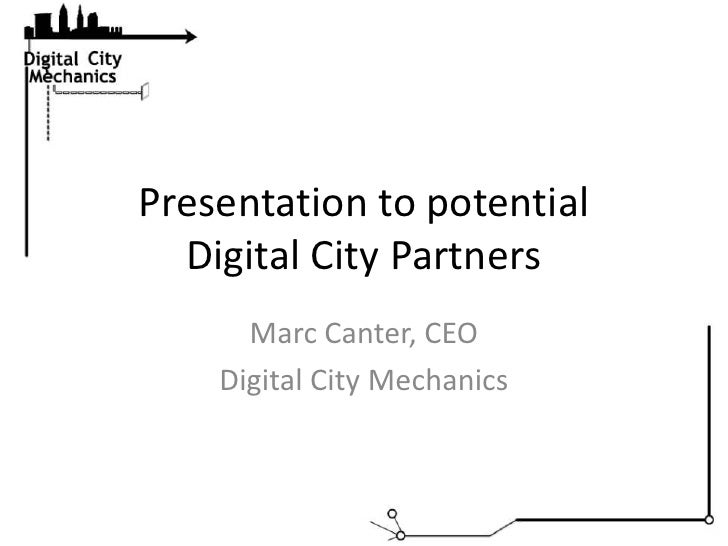 Presentation to potential Digital City Partners<br />Marc Canter, CEO<br />Digital City Mechanics<br />