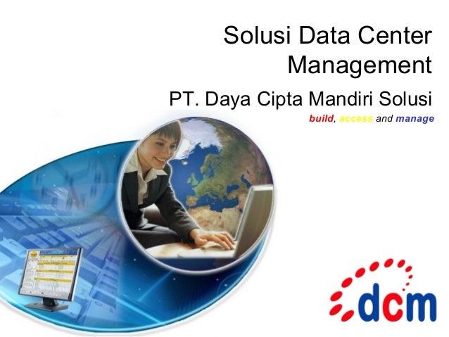 Solusi Data Center           ManagementPT. Daya Cipta Mandiri Solusi               build, access and manage