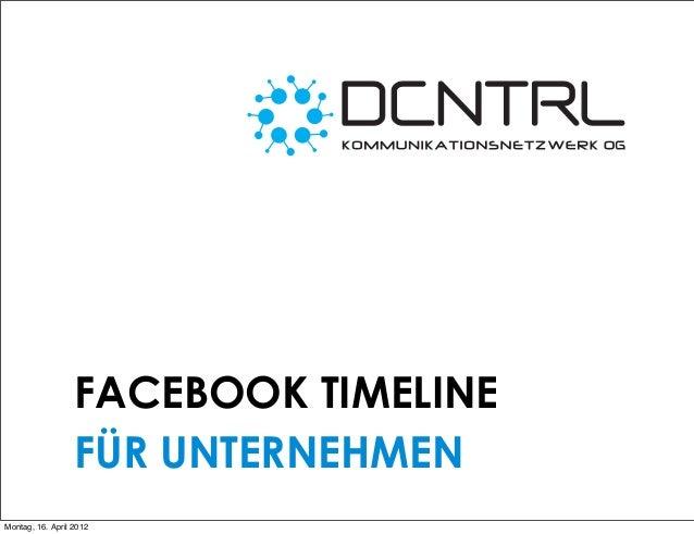 FACEBOOK TIMELINE FÜR UNTERNEHMEN Montag, 16. April 2012