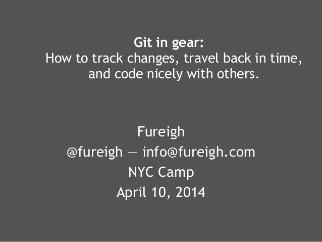 Git in gear: How to track changes, travel back in time, and code nicely with others.