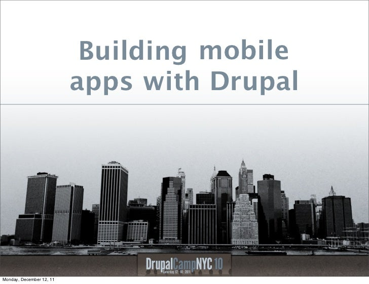 Building mobile                          apps with DrupalMonday, December 12, 11