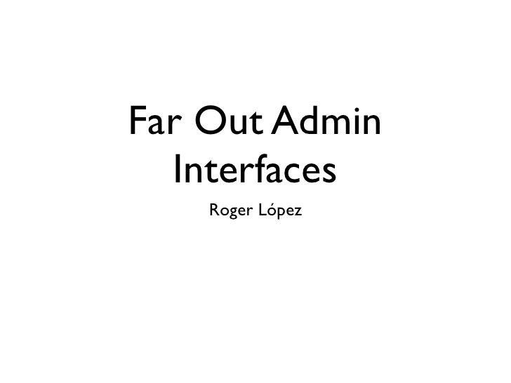 Far Out Admin   Interfaces     Roger López