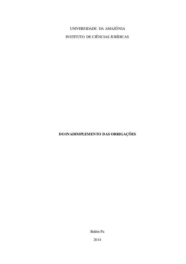 UNIVERSIDADE DA AMAZÔNIA INSTITUTO DE CIÊNCIAS JURÍDICAS DO INADIMPLEMENTO DAS OBRIGAÇÕES Belém-Pa 2014