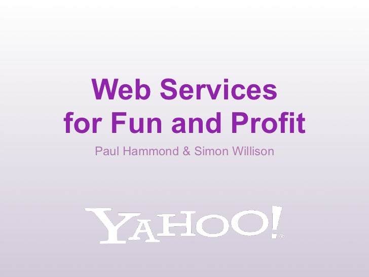 Web Servicesfor Fun and Profit  Paul Hammond & Simon Willison