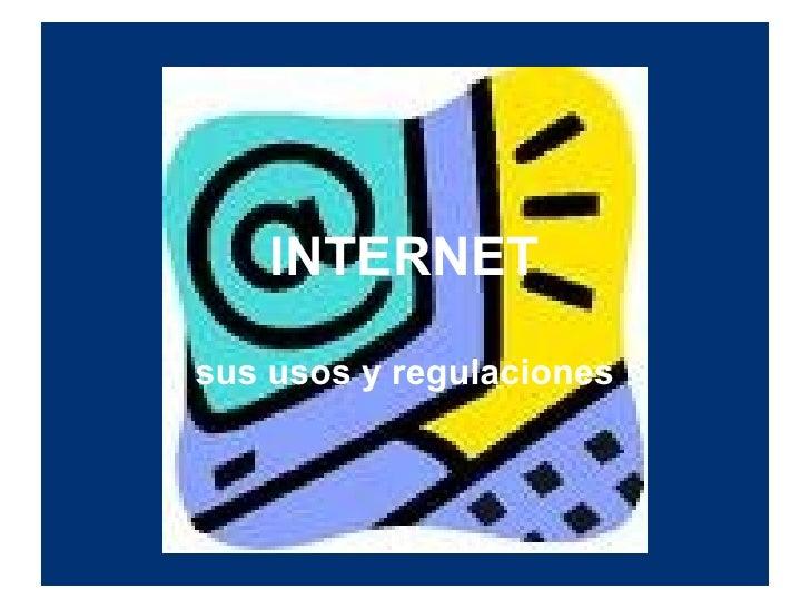 INTERNET sus usos y regulaciones