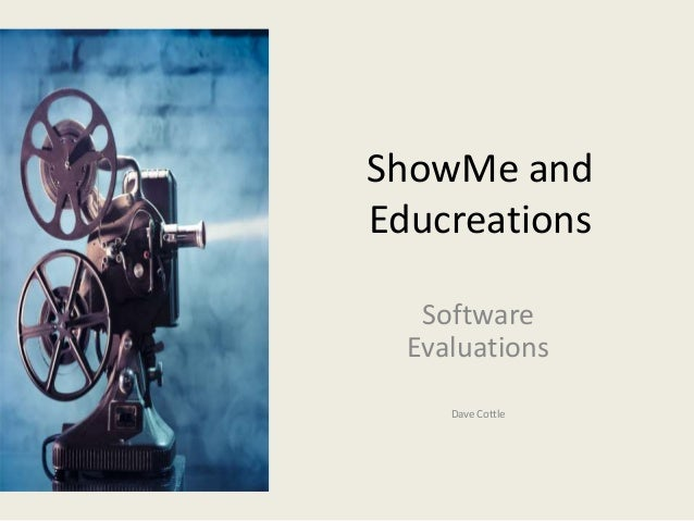 ShowMe and Educreations Software Evaluations Dave Cottle