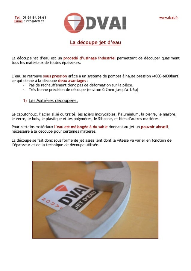 Tel : 01.64.84.54.61 www.dvai.fr Email : info@dvai.fr La découpe jet d'eau La découpe jet d'eau est un procédé d'usinage i...