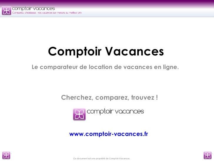 Comptoir Vacances Le comparateur de location de vacances en ligne. Cherchez, comparez, trouvez ! www.comptoir-vacances.fr