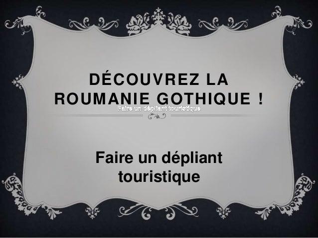 DÉCOUVREZ LA  ROUMANIE GOTHIQUE !  Faire un dépliant  touristique