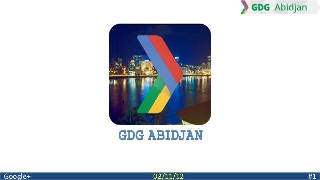 GDG ABIDJANGoogle+       02/11/12   #1