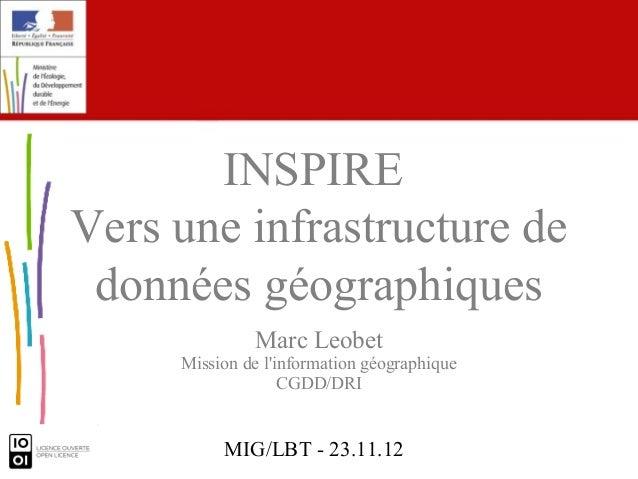 INSPIREVers une infrastructure de données géographiques               Marc Leobet     Mission de linformation géographique...