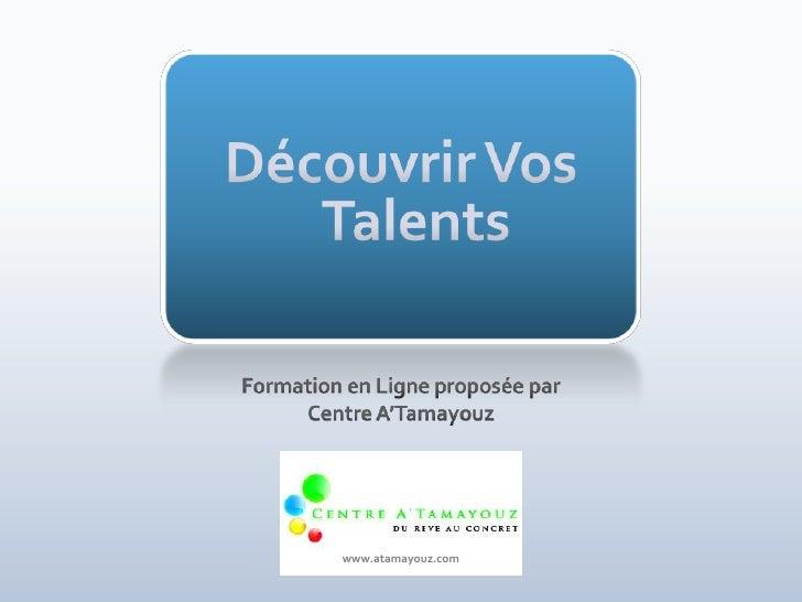 Découvrir Vos Talents<br />Formation en Ligne proposée par <br />Centre A'Tamayouz<br />www.atamayouz.com<br />