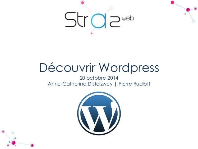 Découvrir Wordpress  20 octobre 2014  Anne-Catherine Distelzwey | Pierre Rudloff