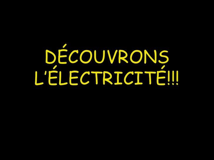 D ÉCOUVRONS L' ÉLECTRICITÉ!!!