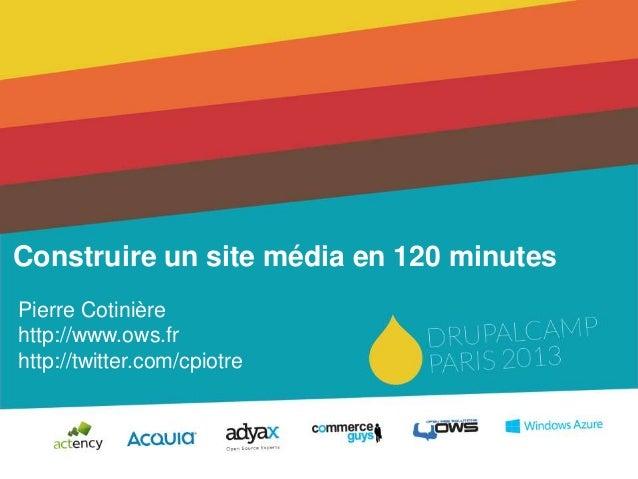 Construire un site média en 120 minutesPierre Cotinièrehttp://www.ows.frhttp://twitter.com/cpiotre