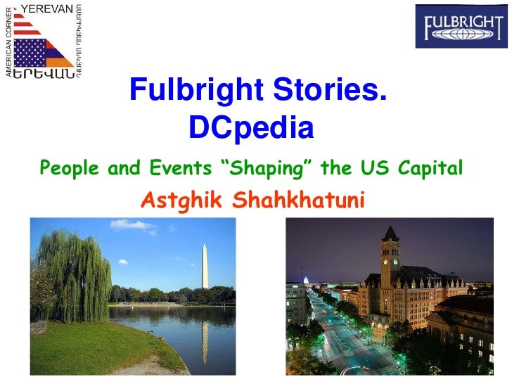 "Fulbright Stories.             DCpedia People and Events ""Shaping"" the US Capital          Astghik Shahkhatuni"