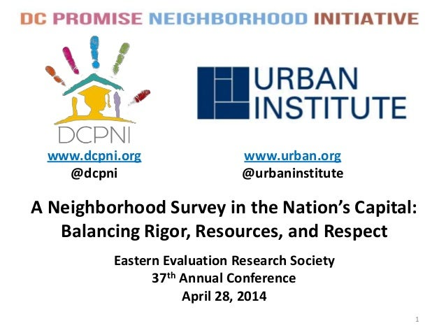 A Neighborhood Survey in the Nation's Capital: Balancing Rigor, Resources, and Respect www.dcpni.org @dcpni 1 www.urban.or...