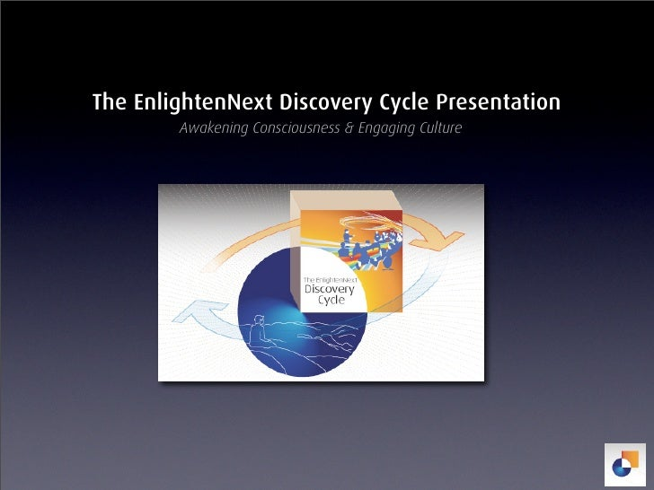 The EnlightenNext Discovery Cycle Presentation         Awakening Consciousness & Engaging Culture