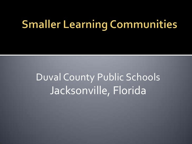 Smaller Learning Communities<br />Duval County Public Schools<br />Jacksonville, Florida<br />