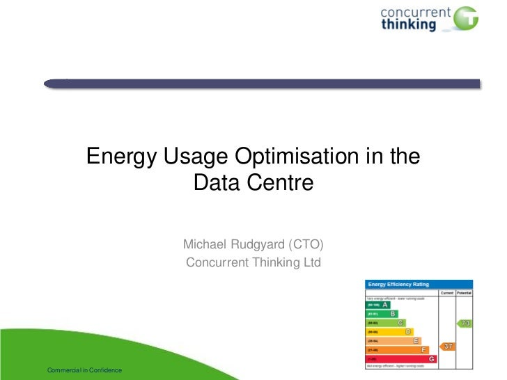 Energy Usage Optimisation in the                     Data Centre                           Michael Rudgyard (CTO)         ...