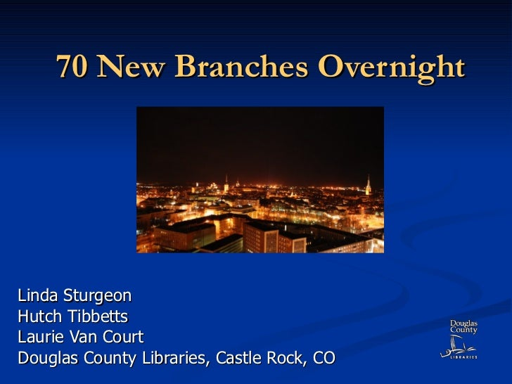 70 New Branches Overnight Linda Sturgeon Hutch Tibbetts Laurie Van Court Douglas County Libraries, Castle Rock, CO