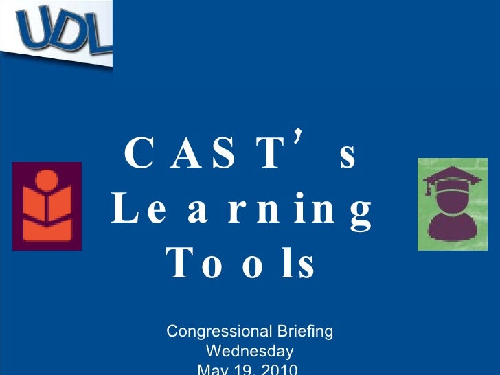 CAST's Learning Tools Congressional Briefing Wednesday May 19, 2010
