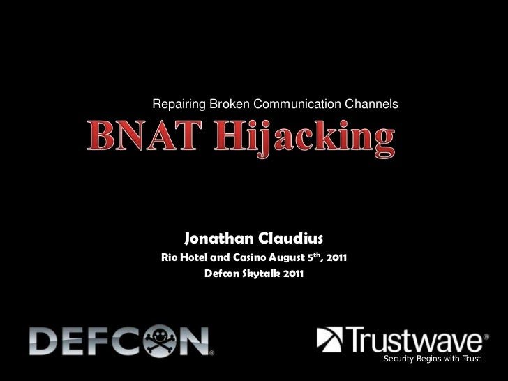 BNAT Hijacking<br />Repairing Broken Communication Channels<br />Jonathan Claudius<br />Rio Hotel and Casino August 5th, 2...