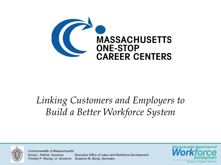 Linking Customers and Employers to Build a Better Workforce System Rosemary Chandler www.mass.gov/dcs  or  www.detma.org C...