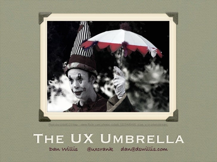 Photo by cobalt123 http://www.flickr.com/photos/cobalt/5315485485/sizes/o/in/photostream/The UX Umbrella Dan Willis        ...