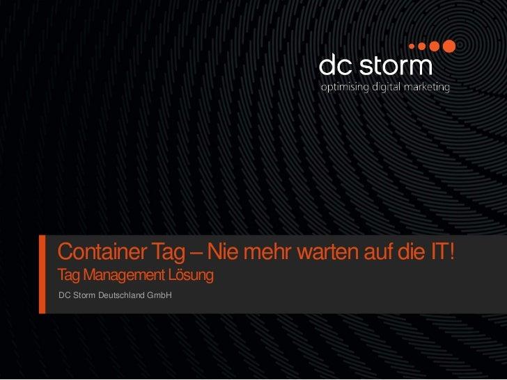 Container Tag – Nie mehr warten auf die IT!Tag Management LösungDC Storm Deutschland GmbH