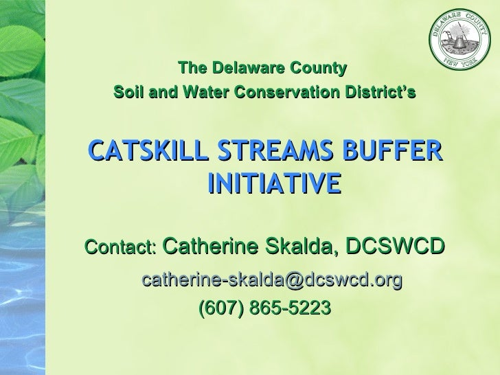 <ul><li>The Delaware County  </li></ul><ul><li>Soil and Water Conservation District's </li></ul><ul><li>CATSKILL STREAMS B...