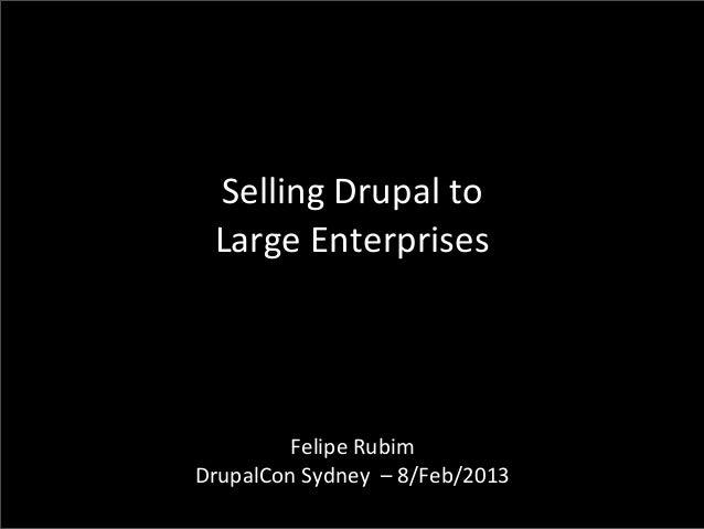 Selling Drupal to   Large Enterprises         Felipe Rubim  DrupalCon Sydney  – 8/Feb/2013