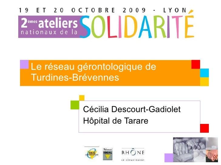 Le réseau gérontologique de Turdines-Brévennes Cécilia Descourt-Gadiolet Hôpital de Tarare