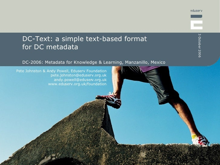 DC-Text: a simple text-based format  for DC metadata  DC-2006: Metadata for Knowledge & Learning, Manzanillo, Mexico