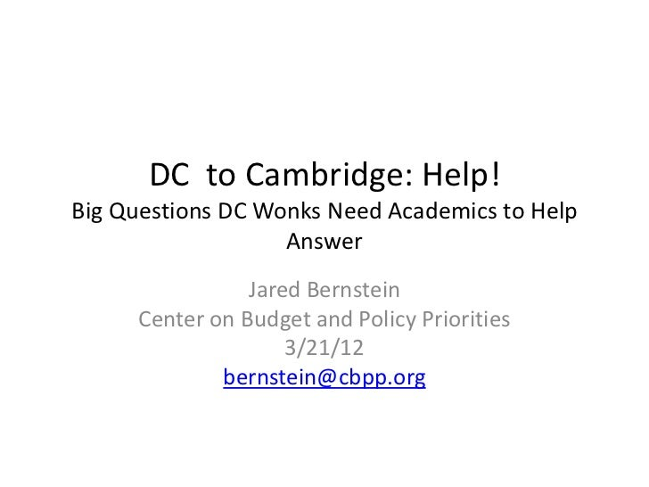 DC to Cambridge: Help!Big Questions DC Wonks Need Academics to Help                   Answer                Jared Bernstei...