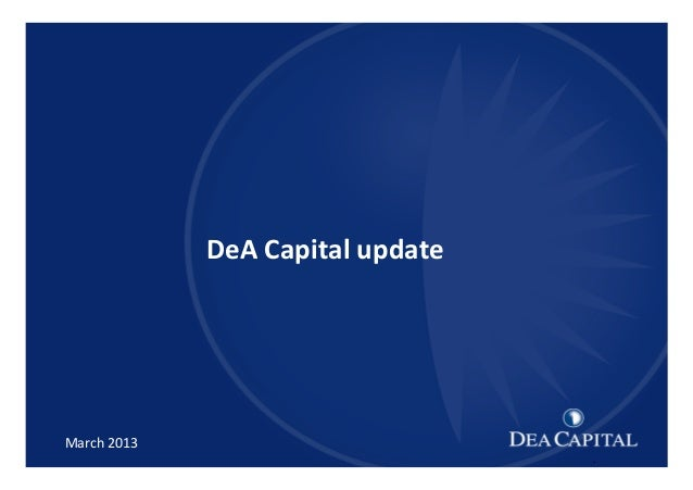 1 1 DeA Capital XXXXXXXXXXX [TITOLO] March  2013 DeA  Capital  update .