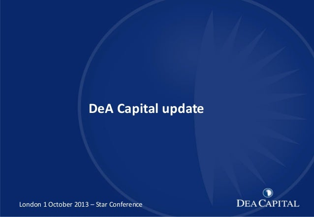 DeA Capital XXXXXXXXXXX [TITOLO]  DeA Capital update  London 1 October 2013 – Star Conference  1  1