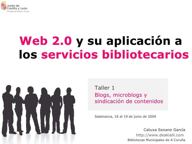 <ul><ul><li>Web 2.0  y su aplicación a los  servicios bibliotecarios </li></ul></ul>Salamanca, 16 al 19 de junio de 2009 T...