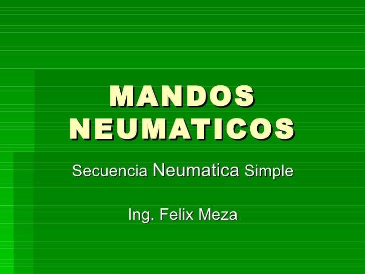 MANDOS NEUMATICOS Secuencia  Neumatica  Simple Ing. Felix Meza