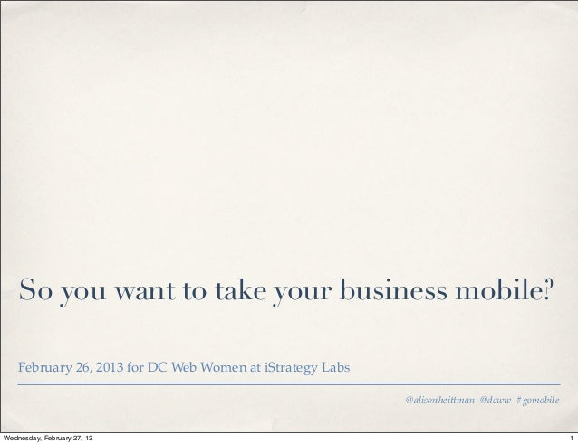 So you want to take your business mobile?    February 26, 2013 for DC Web Women at iStrategy Labs                         ...