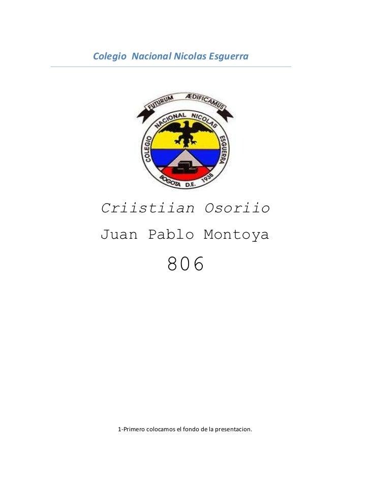 Colegio Nacional Nicolas Esguerra Criistiian Osoriio Juan Pablo Montoya                      806     1-Primero colocamos e...