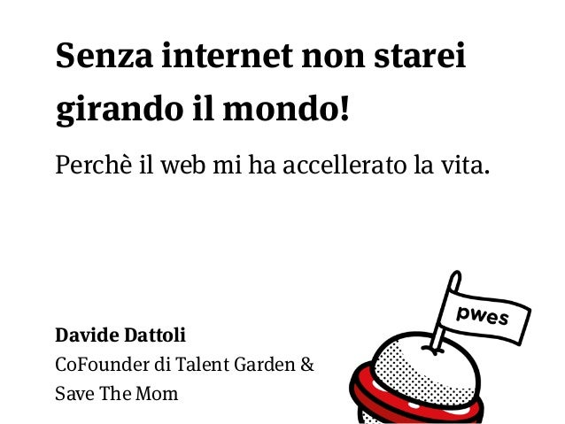 Senza Internet non starei girando il mondo! - Davide Dattoli - Perché il web mi ha accelerato la vita - #pwes4