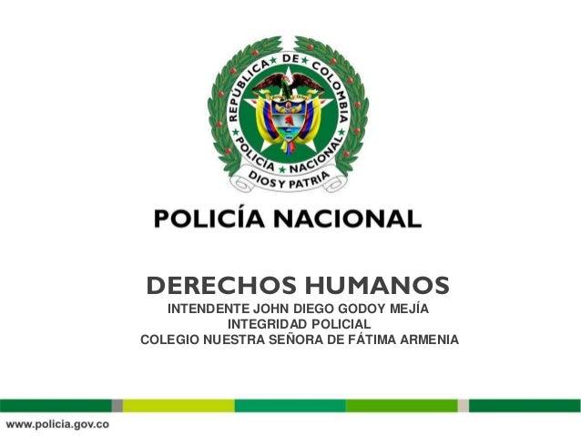 DERECHOS HUMANOS INTENDENTE JOHN DIEGO GODOY MEJÍA INTEGRIDAD POLICIAL COLEGIO NUESTRA SEÑORA DE FÁTIMA ARMENIA