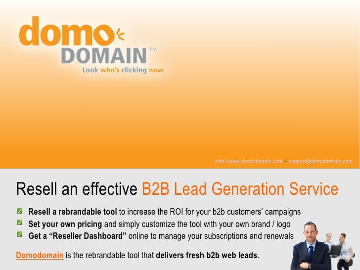 http://www.domodomain.com – support@domodomain.com     Resell an effective B2B Lead Generation Service    Resell a rebrand...